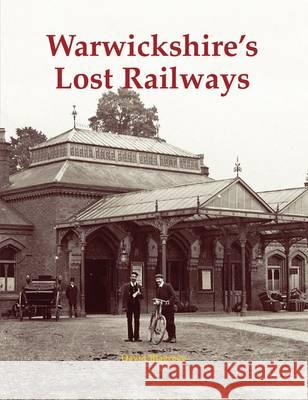 Warwickshire's Lost Railways  Blagrove, David 9781840337020