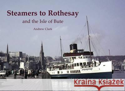 Steamers to Rothesay  Clark, Andrew 9781840337273