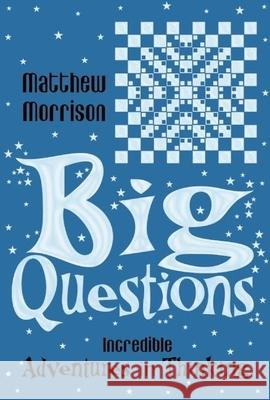 Big Questions: Incredible Adventures in Thinking Matthew Morrison 9781840466706