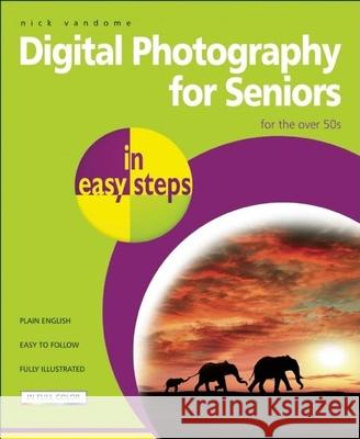 Digital Photography for Seniors in Easy Steps: For the Over 50s Nick Vandome 9781840783605 Computer Step