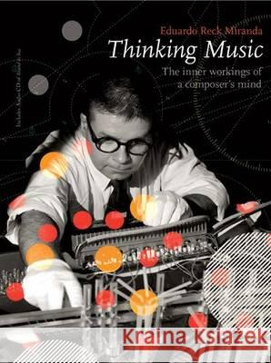 Thinking Music: The Inner Workings of a Composer's Mind Eduardo Reck Mirnada   9781841023601