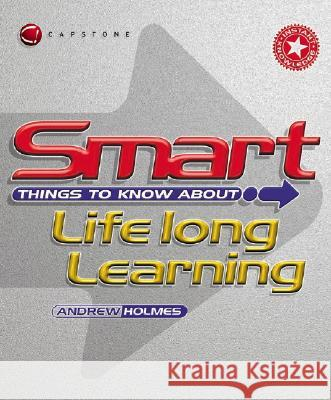 Smart Things to Know about Lifelong Learning Andrew Holmes 9781841124254