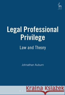 Legal Professional Privilege : Law and Theory Jonathan Auburn 9781841131016