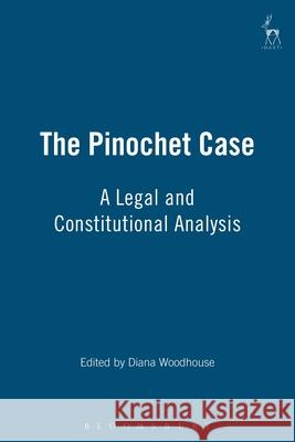 The Pinochet Case: A Legal and Constitutional Analysis Diane Woodhouse Diana Woodhouse 9781841131023