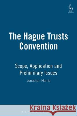 The Hague Trusts Convention : Scope, Application and Preliminary Issues Jonathan Harris 9781841131108
