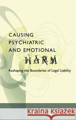Causing Psychiatric and Emotional Harm: Reshaping the Boundaries of Legal Liability Harvey Teff 9781841132167