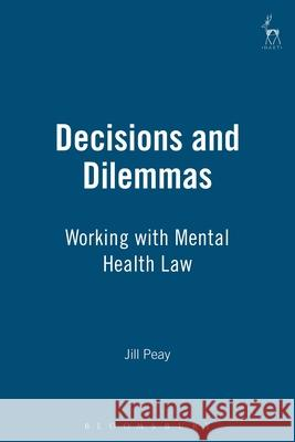 Decisions and Dilemmas : Working with Mental Health Law Jill Peay 9781841133430