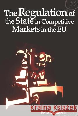 The Regulation of the State in Competitive Markets in the EU Erika Szyszczak 9781841134970