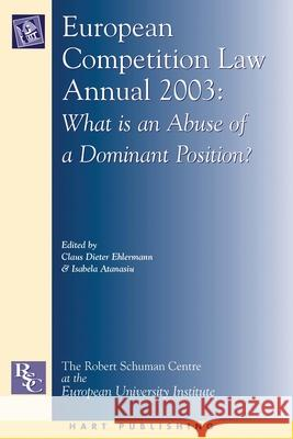European Competition Law Annual, 2003: What Is an Abuse of a Dominant Position? Claus Dieter Ehlermann Isabela Atanasiu 9781841135359