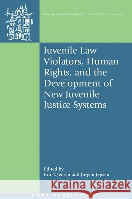 Juvenile Law Violators, Human Rights, and the Development of New Juvenile Justice Systems Eric L. Jensen 9781841136370