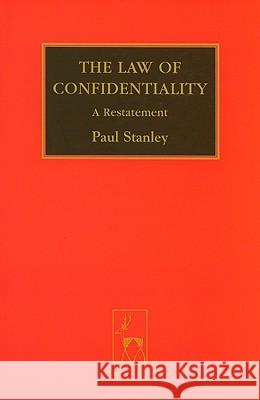 The Law of Confidentiality : A Restatement Paul Stanley 9781841138114