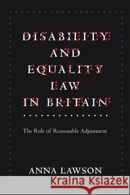 Disability and Equality Law in Britain: The Role of Reasonable Adjustment Anna Lawson 9781841138282