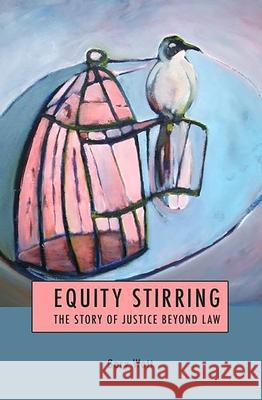 Equity Stirring : The Story of Justice Beyond Law Gary