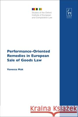 Performance-Oriented Remedies in European Sale of Goods Law Vanessa Mak 9781841138930