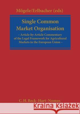 Single Common Market Organisation: Article-By-Article Commentary of the Legal Framework for Agricultural Markets in the European Union Rudolf