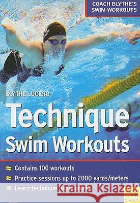 Technique Swim Workouts: Coach Blythe's Swim Workouts Blythe Lucero 9781841262680