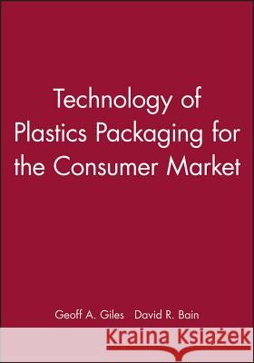 Technology of Plastics Packaging for the Consumer Market Geoff A. Giles David R. Bain 9781841271170