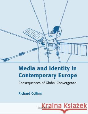 Media and Identity in Contemporary Europe: Consequences of Global Convergence Richard Collins Richard Collins 9781841500447 Intellect Ltd