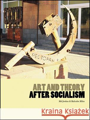 Art and Theory After Socialism Mel Jordan Malcolm Miles 9781841502113