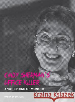 Cindy Sherman's Office Killer : Another kind of monster Dahlia Schweitzer 9781841507071 Intellect (UK)