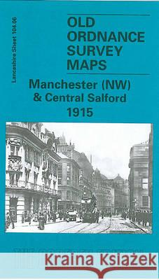 Manchester (NW) and Central Salford 1915 : Lancashire Sheet 104.06  9781841512730