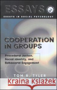 Cooperation in Groups: Procedural Justice, Social Identity, and Behavioral Engagement Tom R. Tyler Steven Blader 9781841690063