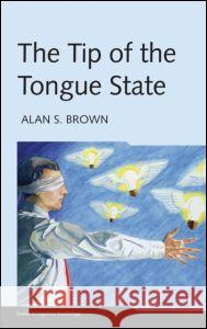 The Tip of the Tongue State Alan S Brown 9781841694443