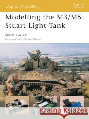 Modelling the M3/M5 Stuart Light Tank Steven J. Zaloga Robert Oehler 9781841767635