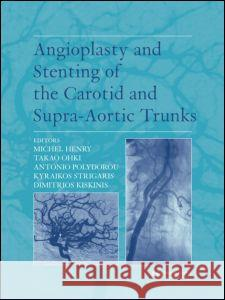 Angioplasty and Stenting of Carotid and Supra-Aortic Trunks Michel Henry Takao Ohki Antonio Polydorou 9781841842622