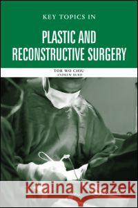 Key Topics in Plastic and Reconstructive Surgery Tor Wo Chiu 9781841844787