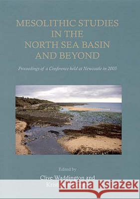 Mesolithic Studies in the North Sea Basin and Beyond Clive Waddington Kristian Pedersen 9781842172247