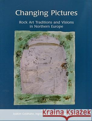 Changing Pictures: Rock Art Traditions and Visions in the Northernmost Europe Ingrid Fuglestvedt Joakim Goldhahn Andrew Jones 9781842174050 Oxbow Books Limited