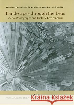Landscapes Through the Lens: Aerial Photographs and the Historic Environment Matthew J. Abicht David C. Cowley Robin A. Standring 9781842179819