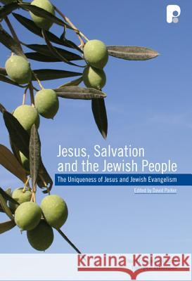 Jesus, Salvation and the Jewish People: Papers on the Uniqueness of Jesus and Jewish Evangelism Presented at a Conference Conducted by the WEA Theolog David Parker 9781842276693