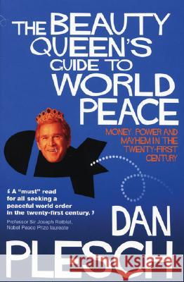 The Beauty Queen's Guide to World Peace: Money, Power and Mayhem in the Twenty-First Century Dan Plesch Methuen Publishing 9781842751107 Politico's Publishing
