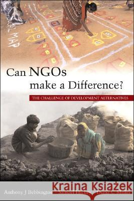 Can NGOs Make a Difference?: The Challenge of Development Alternatives Anthony Bebbington Samuel Hickey Diana C. Mitlin 9781842778920