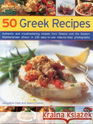 50 Greek Recipes : Authentic and Mouthwatering Recipes from Greece and the Eastern Mediterranean Shown in 230 Easy-to-use Step-by-step Photographs , JACQUELINE 9781843093374