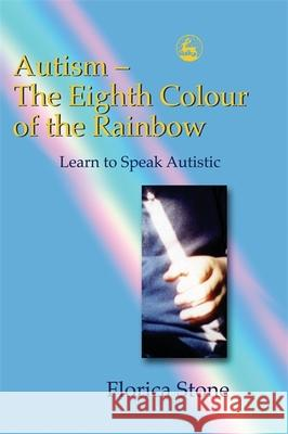 Autism: The Eighth Colour of the Rainbow: Learn to Speak Autistic Florica Stone 9781843101826