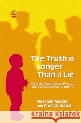 The Truth Is Longer Than a Lie: Children's Experiences of Abuse and Professional Interventions Neerosh Mudaly Chris Goddard 9781843103172
