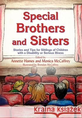 Special Brothers and Sisters : Stories and Tips for Siblings of Children with Special Needs, Disability or Serious Illness Annette Hames Monica McCaffrey Brendan McCaffrey 9781843103837