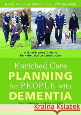 Enriched Care Planning for People with Dementia: A Good Practice Guide to Delivering Person-Centred Care Hazel May 9781843104056