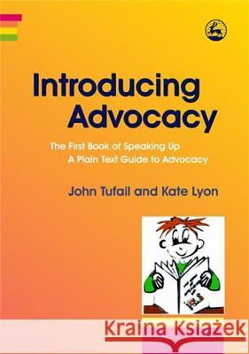 Introducing Advocacy : The First Book of Speaking Up: a Plain Text Guide to Advocacy John Tufail Kate Lyon 9781843104759