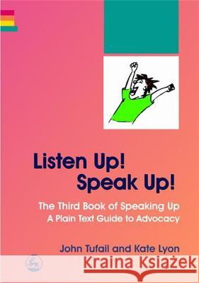 Listen Up! Speak Up!: The Third Book of Speaking Up - A Plain Text Guide to Advocacy John Tufail Kate Lyon 9781843104773 Jessica Kingsley Publishers
