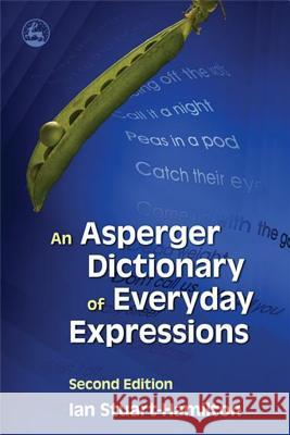 An Asperger Dictionary of Everyday Expressions Ian Stuart-Hamilton 9781843105183