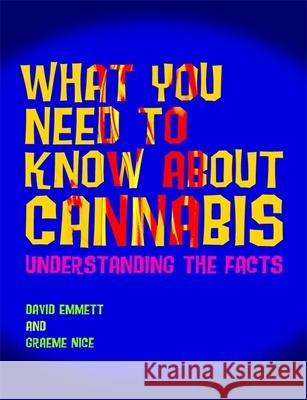 What You Need to Know About Cannabis : Understanding the Facts David Emmett Graeme Nice 9781843106975