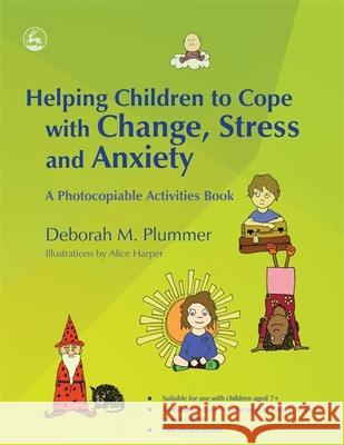 Helping Children to Cope with Change, Stress and Anxiety : A Photocopiable Activities Book Deborah Plummer 9781843109600