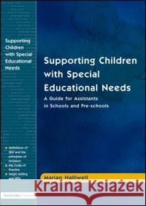 Supporting Children with Special Educational Needs: A Guide for Assistants in Schools and Pre-Schools M. Halliwell Marian Halliwell Halliwell Maria 9781843120070
