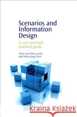 Scenarios and Information Design: A User-Oriented Practical Guide Mary Lynn Rice-Lively Hsin-Liang Chen 9781843340614