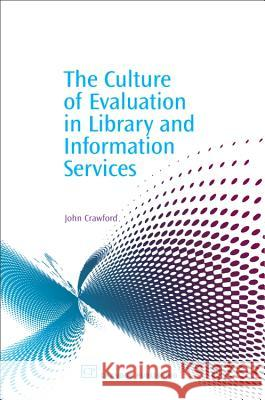 The Culture of Evaluation in Library and Information Services John Crawford 9781843341017