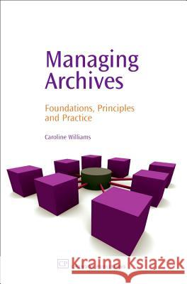 Managing Archives : Foundations, Principles and Practice Caroline Williams 9781843341123